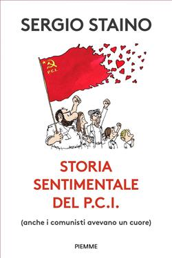 Storia sentimentale del P.C.I. (anche i comunisti avevano un cuore)