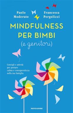 Mindfulness per bimbi (e genitori). Consigli e attività per portare calma e consapevolezza nella tua famiglia