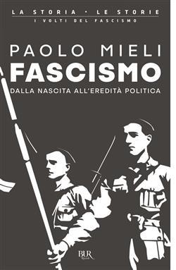 Fascismo. Dalla nascita all'eredità politica