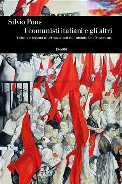 I comunisti italiani e gli altri. Visioni e legami internazionali nel mondo del Novecento