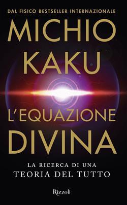 L'equazione divina. La ricerca di una teoria del tutto