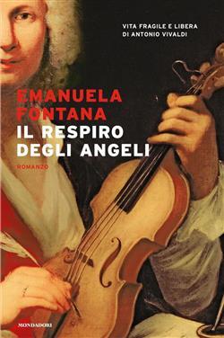 Il respiro degli angeli. Vita fragile e libera di Antonio Vivaldi