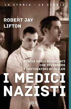 I medici nazisti. Storia degli scienziati che divennero i torturatori di Hitler