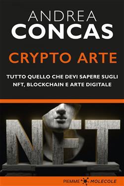 Crypto arte. Tutto quello che devi sapere su NFT, Blockchain e arte digitale