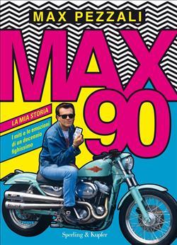 Max90. La mia storia. I miti e le emozioni di un decennio fighissimo