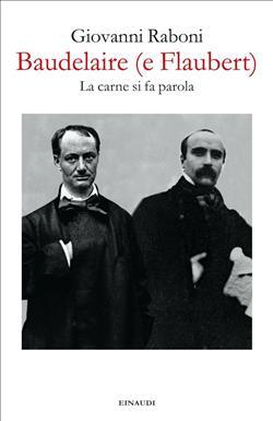 Baudelaire (e Flaubert). La carne si fa parola