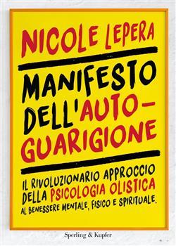 Manifesto dell'autoguarigione. Il rivoluzionario approccio della psicologia olistica al benessere mentale, fisico e spirituale