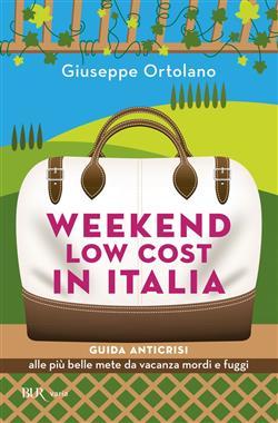 Weekend low cost in Italia. Guida anticrisi alle più belle mete da vacanza mordi e fuggi