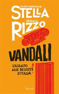 Vandali. L'assalto alle bellezze d'Italia