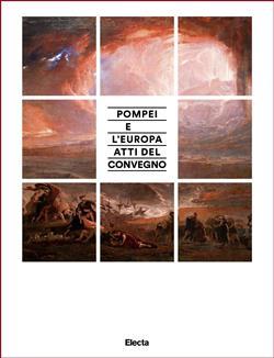 Pompei e l'Europa. Pompei nell'archeologia e nell'arte dal neoclassico al post-classico. Atti del convegno