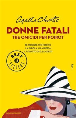 Donne fatali. Tre omicidi per Poirot: Se morisse mio marito-La parola alla divesa-Il ritratto di Elsa Greer