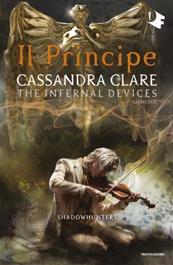 Il principe. Le origini. Shadowhunters. The infernal devices