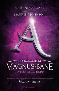 La fuga della regina. Le cronache di Magnus Bane