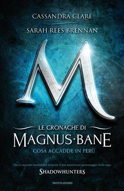 Cosa accadde in Perù. Le cronache di Magnus Bane
