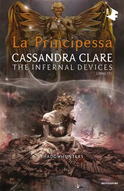 La principessa. Le origini. Shadowhunters. The infernal devices