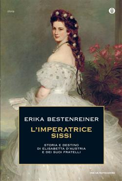 L'imperatrice Sissi. Storia e destino di Elisabetta d'Austria e dei suoi fratelli