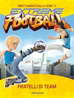 Fratelli di team. Extreme football. Ediz. illustrata