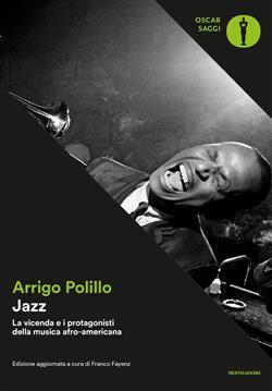 Jazz. La vicenda e i protagonisti della musica afro-americana