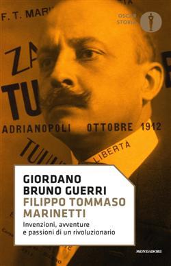 Filippo Tommaso Marinetti. Invenzioni, avventure e passioni di un rivoluzionario