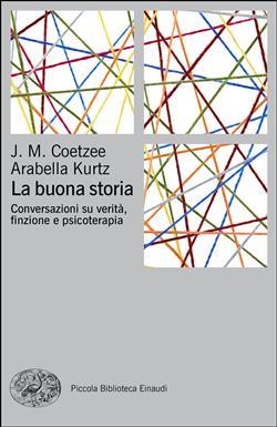 La buona storia. Conversazioni su verità, finzione e psicoterapia