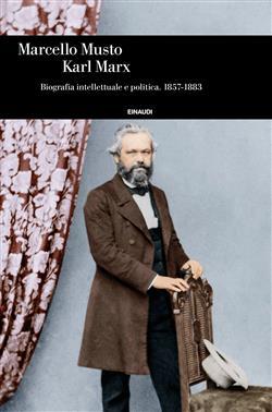 Karl Marx. Biografia intellettuale e politica (1857-1883)