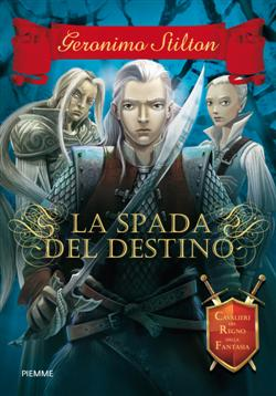 La spada del destino. Cavalieri del Regno della Fantasia