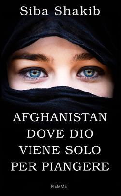 Afghanistan, dove Dio viene solo per piangere