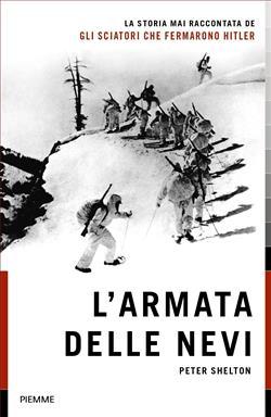 L'armata delle nevi. La storia mai raccontata degli sciatori che fermarono Hitler
