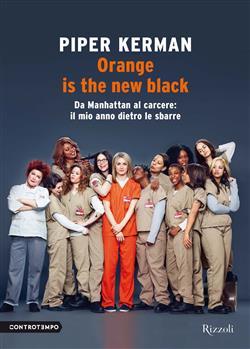 Orange is the new black. Da Manhattan al carcere: il mio anno dietro le sbarre